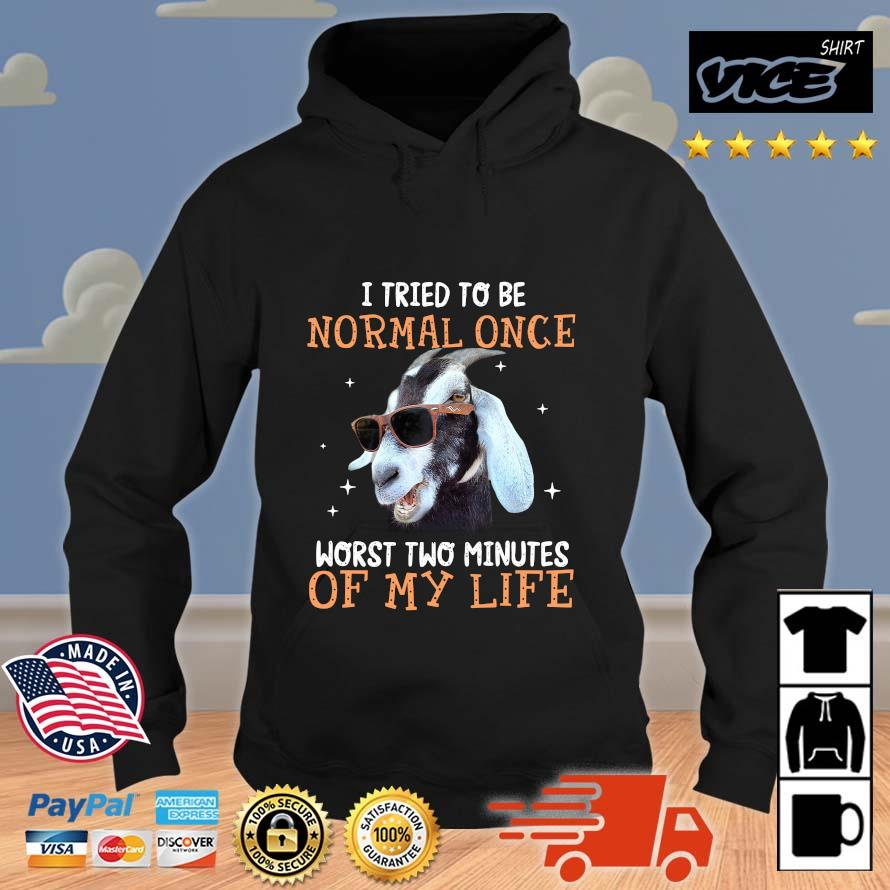 Goat I tried to be normal once worst two minutes of my life Vices hoodie den
