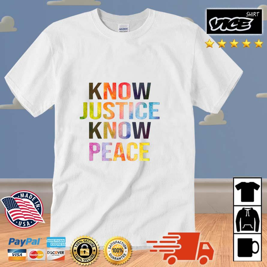 Know justice know peace shirt