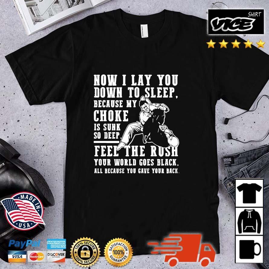 Now I lay you down to sleep because my choke is sunk so deep shirt