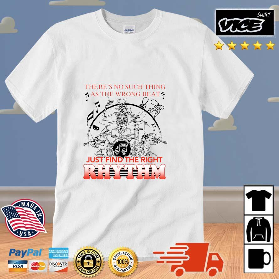 Skeleton There's No Such Thing As The Wrong Beat Just Find The Right Rhythm Shirt