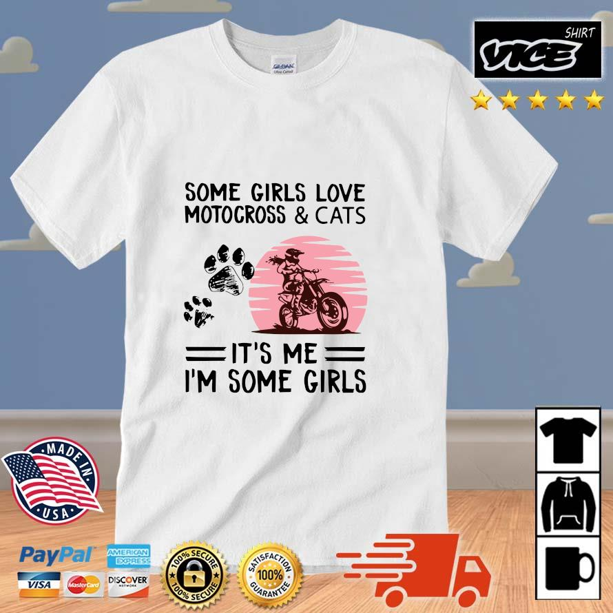 Some girls love motocross and cats it's Me I'm some girls shirt