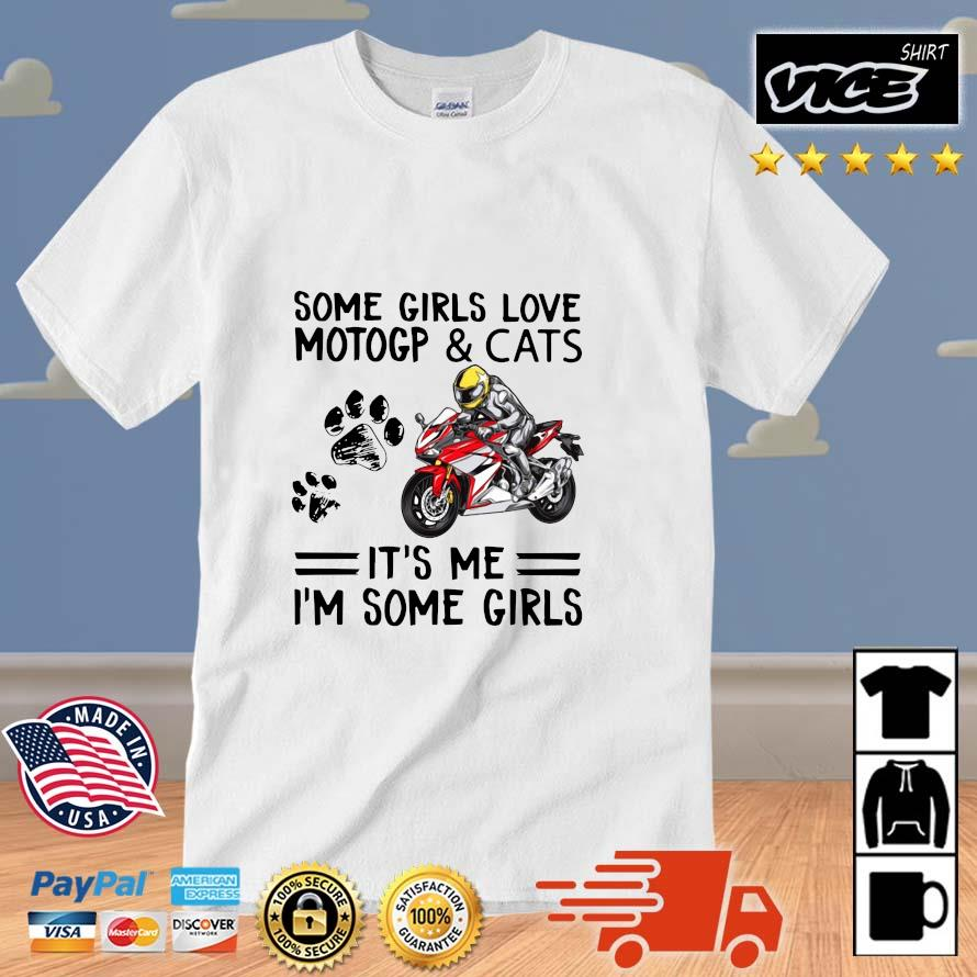 Some girls love motogp and cats it's Me I'm some girls shirt