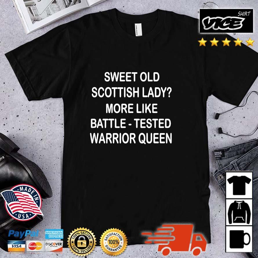 Sweet old scottish lady more like battle tested warrior queen shirt