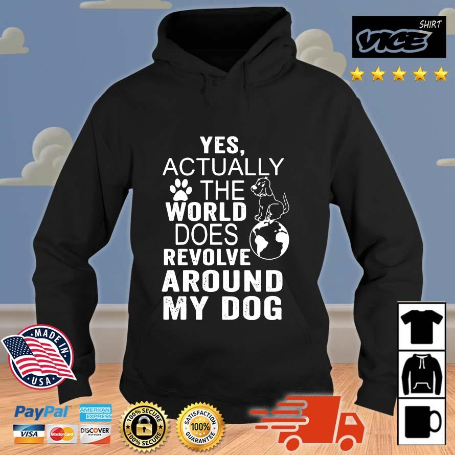 Yes actually the world does revolve around my dog Vices hoodie den