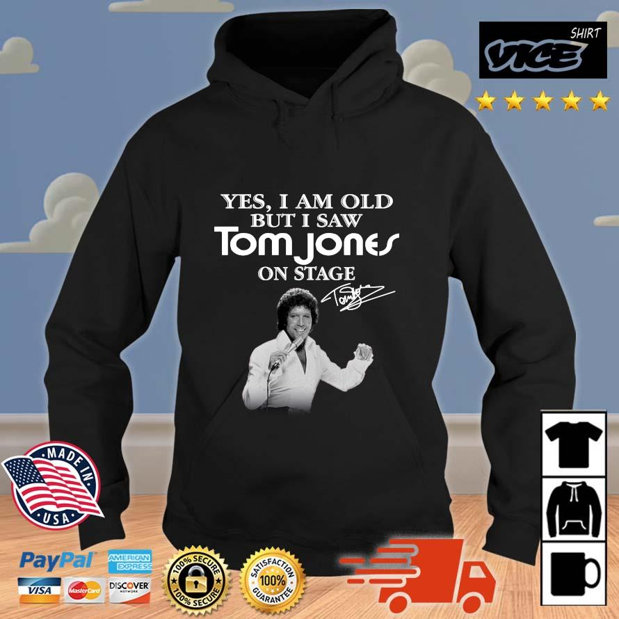 Yes I Am Old But I Saw Tom Jones On Stage Signature Shirt Vices hoodie den