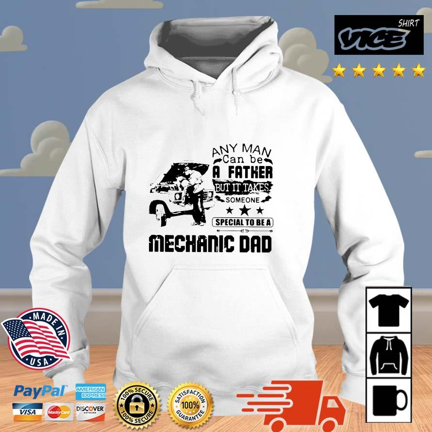 Any Man Can Be A Father But It Takes Someone Special To Be A Mechanic Dad Shirt Vices hoodie trang