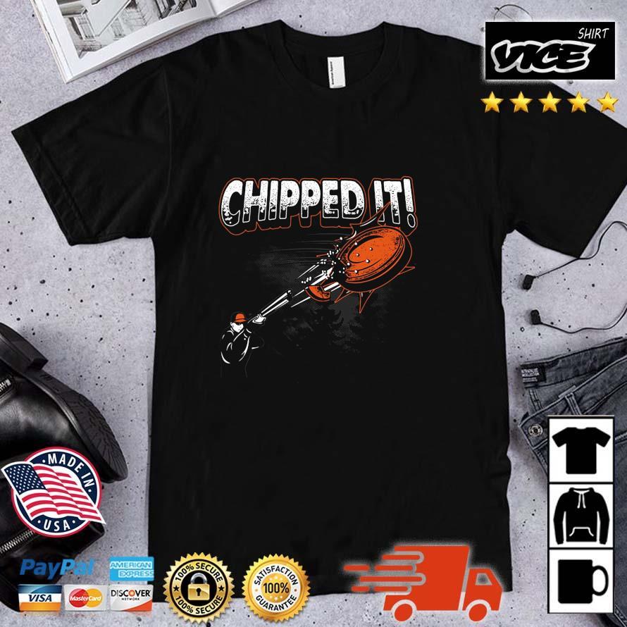 Chipped It Shirt