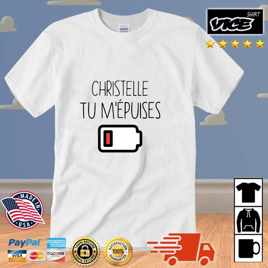 Christelle tu m'epuises shirt