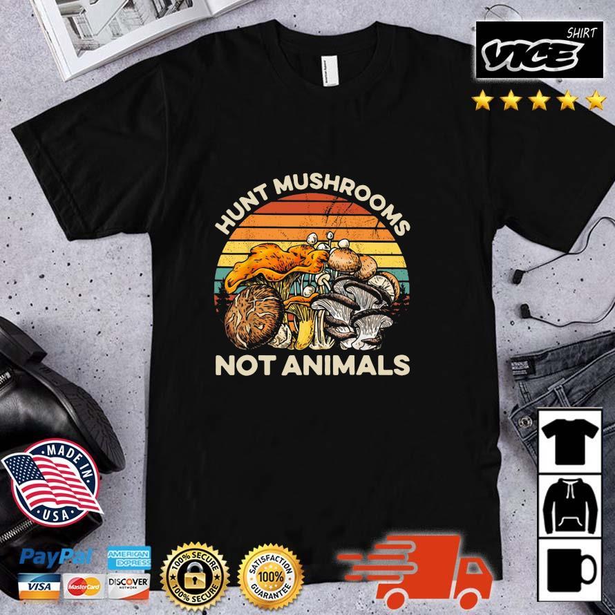Hunt Mushrooms Not Animals Vintage Mushrooms shirt