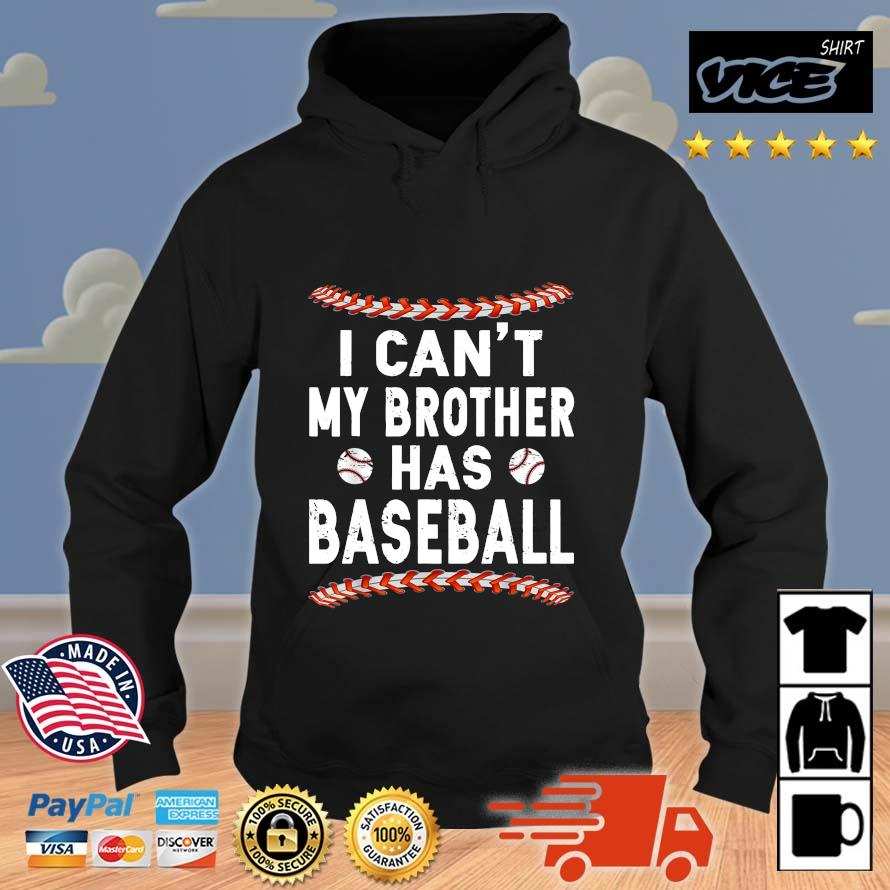 I Can't My Brother Has Baseball Shirt Vices hoodie den
