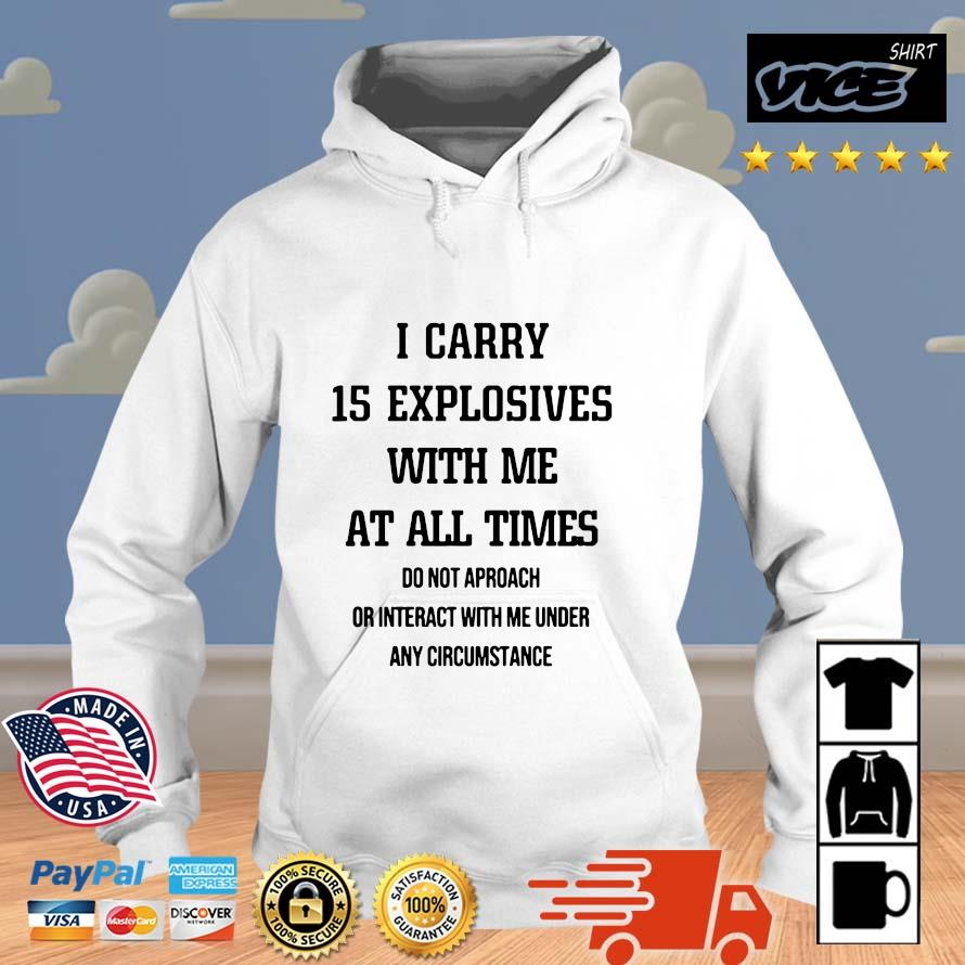 I Carry 15 Explosives With Me At All Times Do Not Approach Shirt Vices hoodie trang