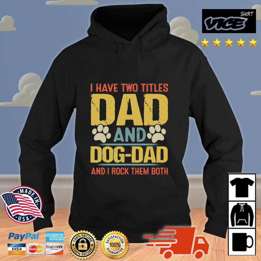 I have two titles dad and dog dad and i rock them both Funny Puppy Father Quote Fathers Day Shirt Vices hoodie den