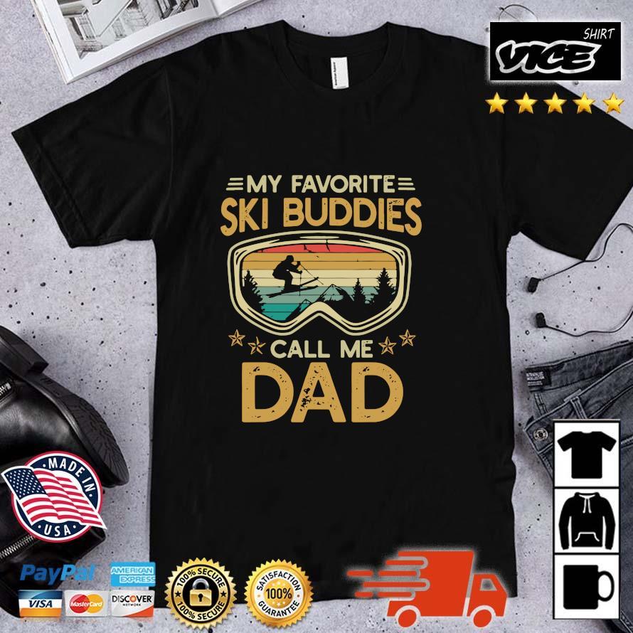 Skiing – My Favorite Ski Buddies Call Me Dad Vintage Shirt