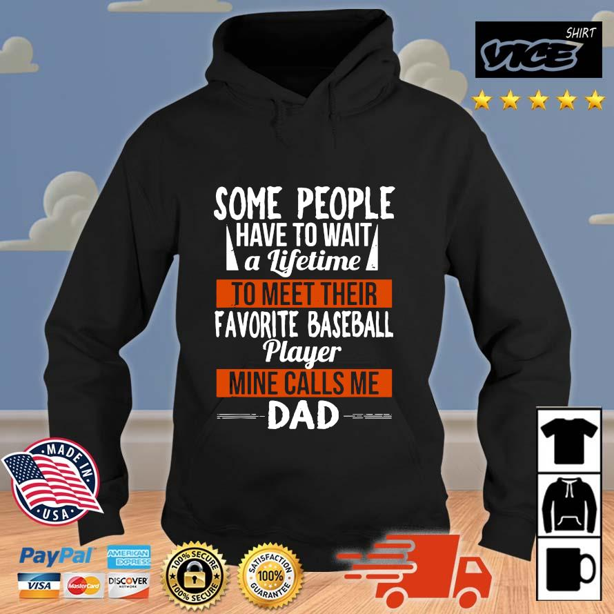 Some People Have To What A Lifetime To Meet Their Favorite Baseball Player Mine Calls Me Dad Shirt Vices hoodie den