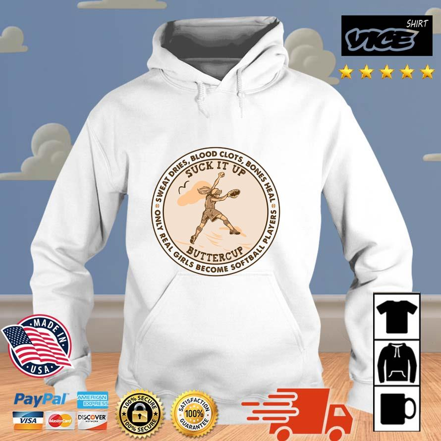 Sweat Dries Blood Clots Bones Heal Only Real Girls Become Softball Players Suck It Up Buttercup Shirt Vices hoodie trang