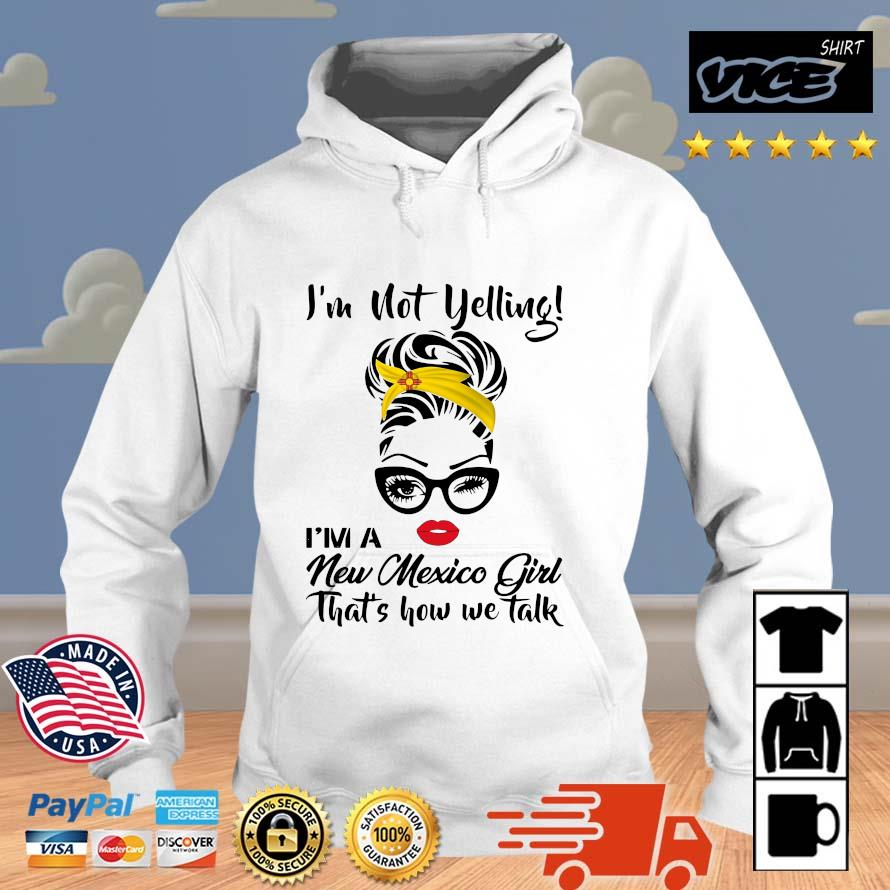 The Girl I'm Not Yelling I'm A New Mexico Girl That's How We Talk Shirt Vices hoodie trang