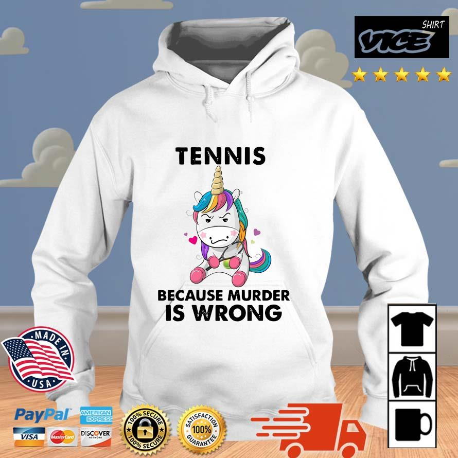 Unicorn Tennis Because Murder Is Wrong Shirt Vices hoodie trang
