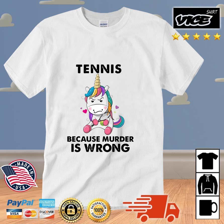 Unicorn Tennis Because Murder Is Wrong Shirt