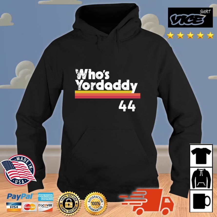 Yordan Alvarez Who's Your Daddy 44 Shirt Vices hoodie den